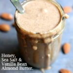 Homemade Almond Butter with Vanilla Bean, Honey & Sea Salt