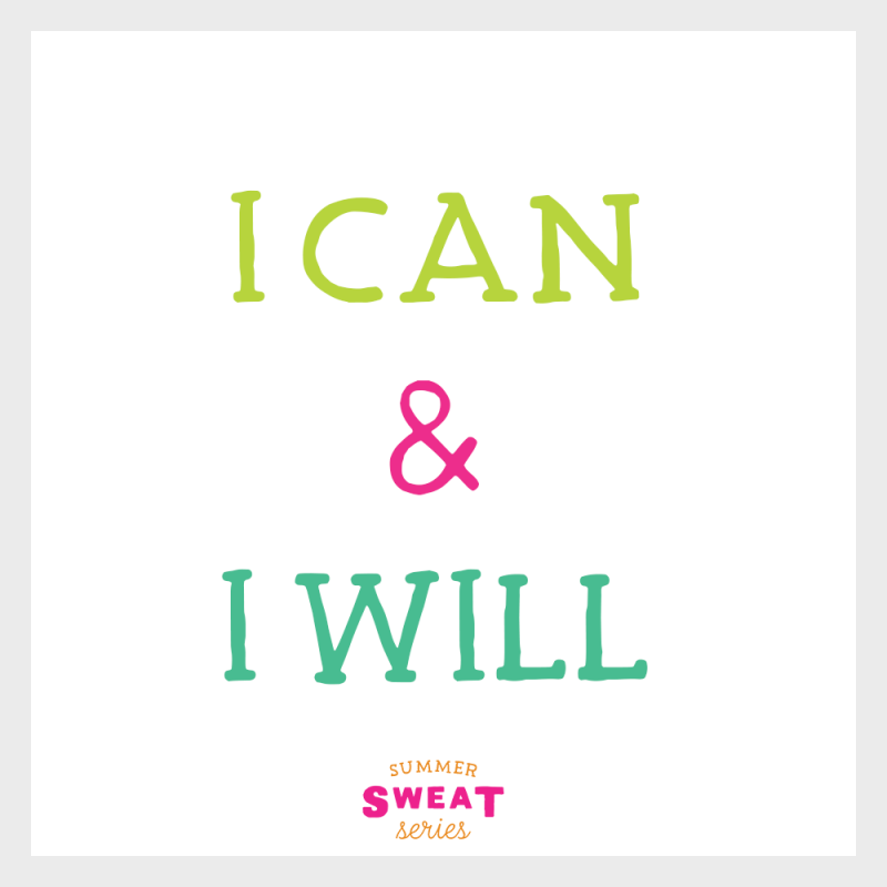 I can and I will! #Fitness #motivation #SummerSWEATseries