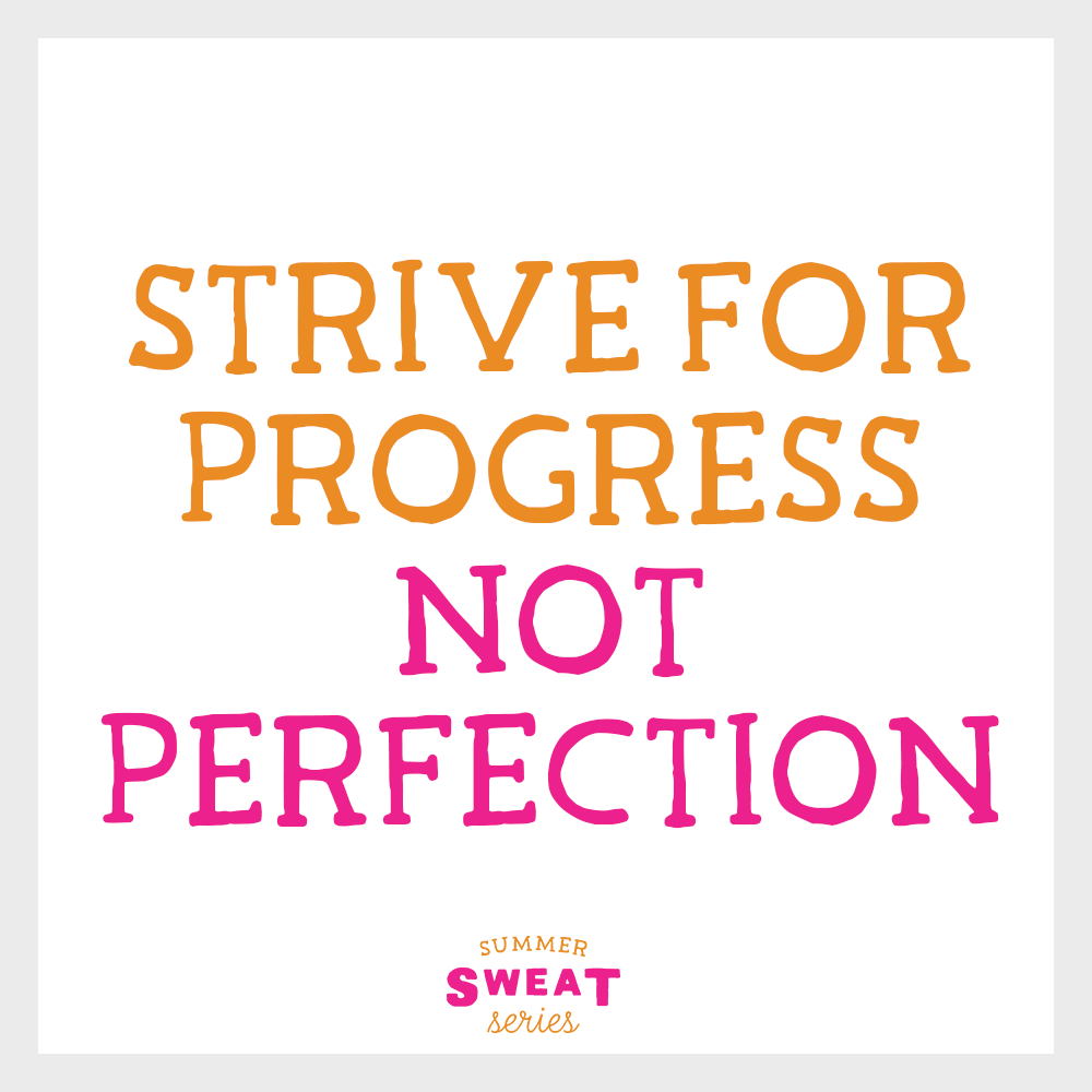 Strive for progress, not perfection! #cleaneating #motivation #healthyliving #inspiration #SummerSWEATSeries
