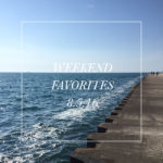 Weekend Favorites: 8.5.16