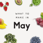 54 Seasonal Recipes to Make in May
