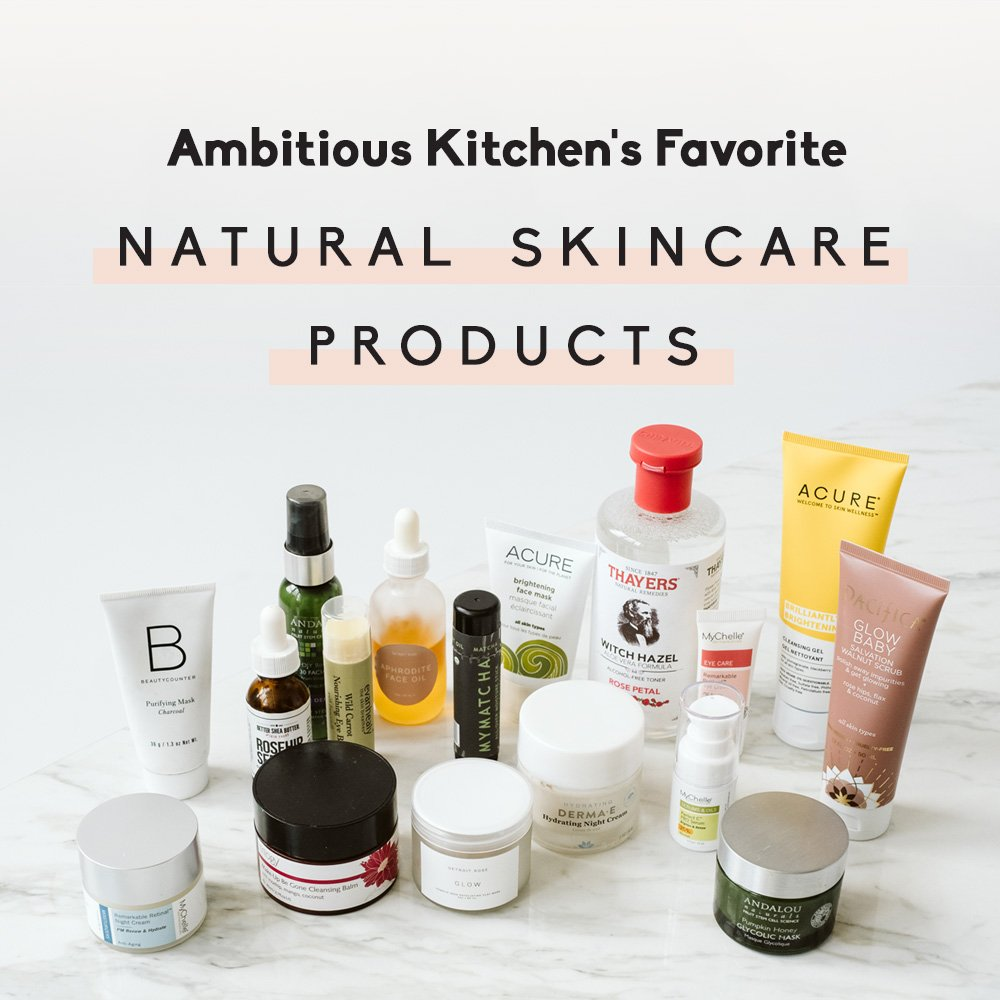 17 Favorite Natural Skincare Products A Video Of My Morning Skincare Routine Ambitious Kitchen